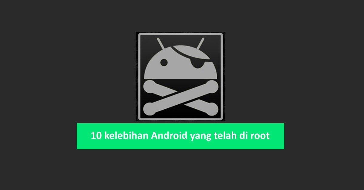 10 kelebihan Android yang telah di root