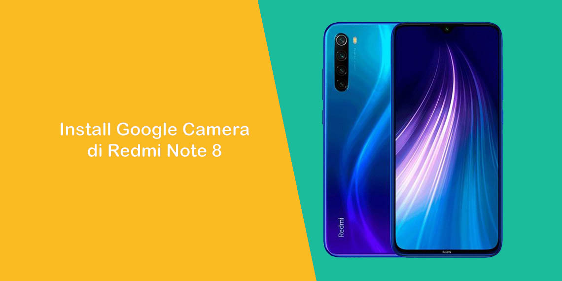 Cara Install Google Camera (Gcam) Apk Redmi Note 8 [Download]